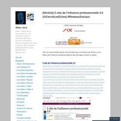 [#Article] 5 clés de l'influence professionnelle 3.0 (@CercleLesEchos) #ReseauxSociaux – Alban Jarry