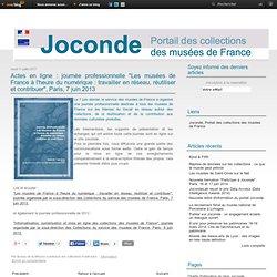 """Actes en ligne : journée professionnelle """"Les musées de France à l'heure du numérique : travailler en réseau, réutiliser et contribuer"""", Paris, 7 juin 2013"""