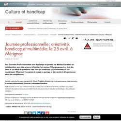 Journée professionnelle: créativité, handicap et multimédia, le 25 avril, à Mérignac - Culture et handicap