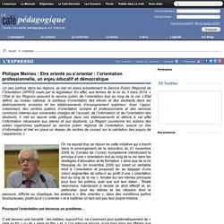 Philippe Meirieu : Etre orienté ou s'orienter : l'orientation professionnelle, un enjeu éducatif et démocratique