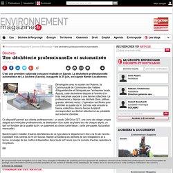 Une déchèterie professionnelle et automatisée – Déchets & Recyclage – Environnement-magazine.fr