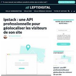 ipstack : une API professionnelle pour géolocaliser les visiteurs de son site