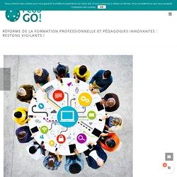 Réforme de la Formation professionnelle et les pédagogies innovantes