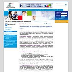 Fédération de la Formation Professionnelle Quotidien des organismes La réglementation des organismes de formation en quelques mots...