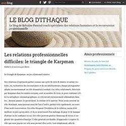 Les relations professionnelles difficiles: le triangle de Karpman - LE BLOG D'ITHAQUE