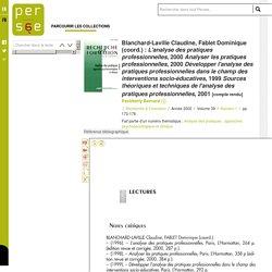 Blanchard-Laville Claudine, Fablet Dominique (coord.) : L'analyse des pratiques professionnelles, 2000 Analyser les pratiques professionnelles, 2000 Développer l'analyse des pratiques professionnelles dans le champ des interventions socio-éducatives, 1999