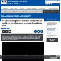Communautés professionnelles territoriales de santé : se mobiliser pour organiser les soins de ville / Ministère des solidarités et de la santé, juil 2018