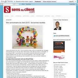 Sens du client - Le blog des professionnels du marketing client et de la relation client: Mon anniversaire de client 2015 : les bonnes recettes