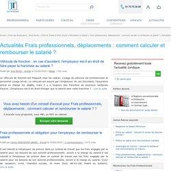 Actualité Juridique Frais professionnels, déplacements : comment calculer et rembourser le salarié ?
