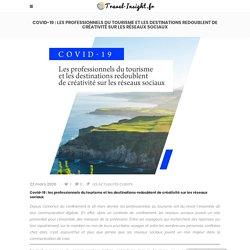 Covid-19: les professionnels du tourisme et les destinations redoublent de créativité sur les réseaux sociaux - Travel Insight