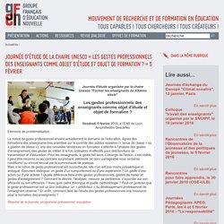 Journée d?étude de la Chaire UNESCO ? Les gestes professionnels des enseignants comme objet d?étude et objet de formation ? ? 5 février