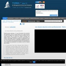 Les clauses abusives entre professionnels, Denis Mazeaud sur TVDMA TVDMA est la 1ère Web TV du Management et Droit des Entreprises