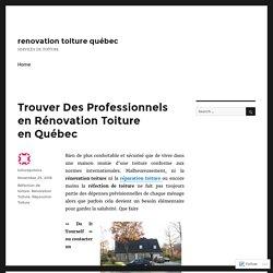 Trouver Des Professionnels en Rénovation Toiture en Québec – renovation toiture québec