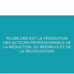 RCube - Association R Cube - La fédération des Acteurs professionnels de la Réduction, du Réemploi, de la Réutilisation, de la Réparation et de la Valorisation