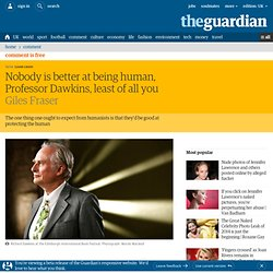 Nobody is better at being human, Professor Dawkins, least of all you