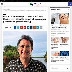 Retired Eckerd College professor Dr. David Hastings considers the impact of coronavirus pandemic on global warming - Health Socially
