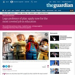 Lego professor of play: apply now for the most coveted job in education