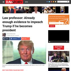 Law professor: Already enough evidence to impeach Trump if he becomes president