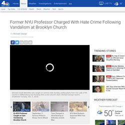 Former NYU Professor Charged With Hate Crime Following Vandalism at Brooklyn Church - NBC New York