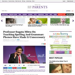 Professor Sugata Mitra On Teaching Spelling And Grammar: Phones Have Made It Unnecessary