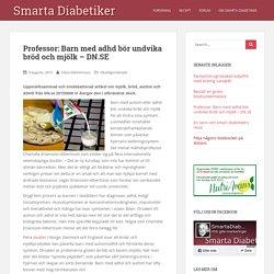 Professor: Barn med adhd bör undvika bröd och mjölk – DN.SE