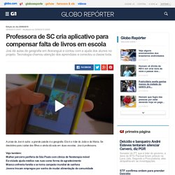 Globo Repórter - Professora de SC cria aplicativo para compensar falta de livros em escola