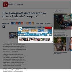 Dilma vira professora por um dia e chama Aedes de 'mosquita' - Portal Noticiador