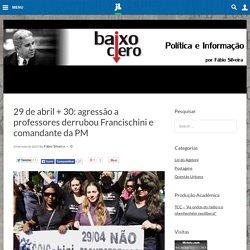 29 de abril + 30: agressão a professores derrubou Francischini e comandante da PM