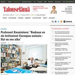 """Professori Kanniainen: """"Koskaan en ole kritisoinut Euroopan unionia - Nyt on sen aika"""""""