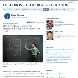 MOOC Professors Claim No Responsibility for How Courses Are Used - Wired Campus