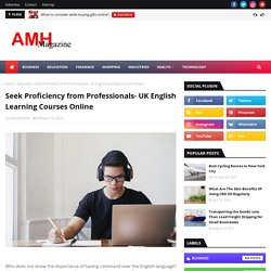 Seek Proficiency from Professionals- UK English Learning Courses Online