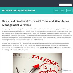 Raise proficient workforce with Time and Attendance Management Software – HR Software Payroll Software