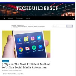 3 Tips on The Most Proficient Method to Utilize Social Media Automation – Techbuildersop