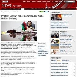 Profile: Libyan rebel commander Abdel Hakim Belhaj