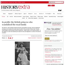 In profile: the British princess who scandalised the royal family