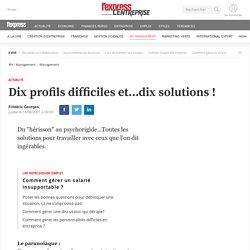 Dix profils difficiles et...dix solutions !