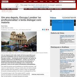 Um ano depois, Occupy London 'se profissionaliza' e tenta dialogar com maioria - BBC Brasil - Notícias