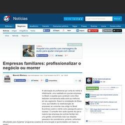 Empresas familiares: profissionalizar o negócio ou morrer