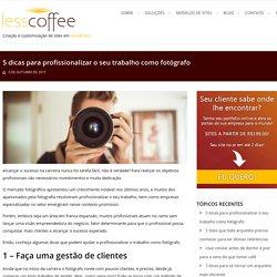 5 dicas para profissionalizar o seu trabalho como fotógrafo