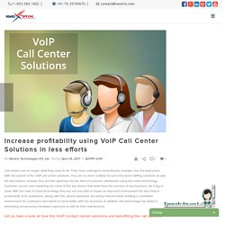 Increase profitability using VoIP Call Center Solutions in less efforts - Open Source Voip Development Company
