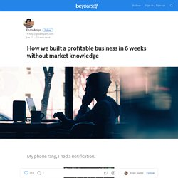 How we built a profitable business in 6 weeks without market knowledge — Be Yourself