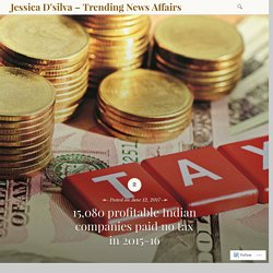15,080 profitable Indian companies paid no tax in 2015-16 – Jessica D'silva
