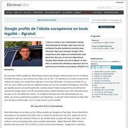 (101) Google profite de l'idiotie européenne en toute légalité – #gratuit