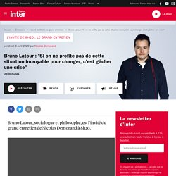 """Bruno Latour : """"Si on ne profite pas de cette situation incroyable pour changer, c'est gâcher une crise"""""""