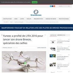 Yuneec a profité de L'IFA 2016 pour lancer son drone Breeze, spécialiste des selfies