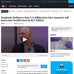 Pandemic Profiteers: How U.S. Billionaires Like Amazon's Jeff Bezos Saw Wealth Grow by $1.3 Trillion