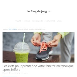 Les clefs pour profiter de votre fenêtre métaboliqueLe Blog de Jogg.in