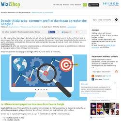 Dossier #AdWords : comment profiter du réseau de recherche Google ? - WiziShop Blog Ecommerce