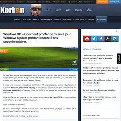 Windows XP - Comment profiter de mises à jour Windows Update pendant encore 5 ans supplémentaires
