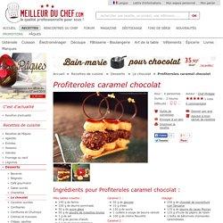 Profiteroles caramel chocolat - Notre recette avec photos